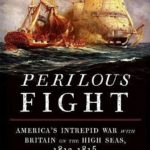 Perilous Fight_ America's Intrepid War With Britain on the High Seas 1812-1815 - Stephen Budiansky.mobi